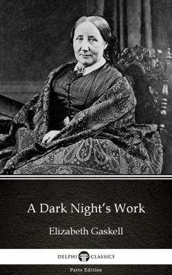 A Dark Night's Work by Elizabeth Gaskell - Delphi Classics (Illustrated) by Elizabeth Gaskell from PublishDrive Inc in Classics category