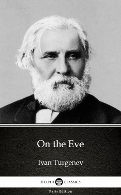On the Eve by Ivan Turgenev - Delphi Classics (Illustrated) by Ivan Turgenev from PublishDrive Inc in Classics category