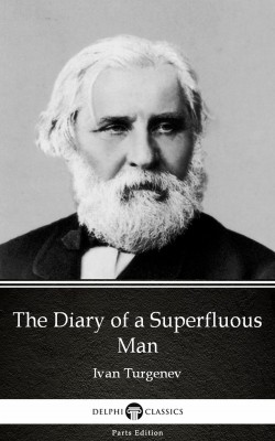 The Diary of a Superfluous Man by Ivan Turgenev - Delphi Classics (Illustrated) by Ivan Turgenev from PublishDrive Inc in Classics category