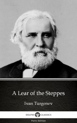 A Lear of the Steppes by Ivan Turgenev - Delphi Classics (Illustrated) by Ivan Turgenev from PublishDrive Inc in Classics category