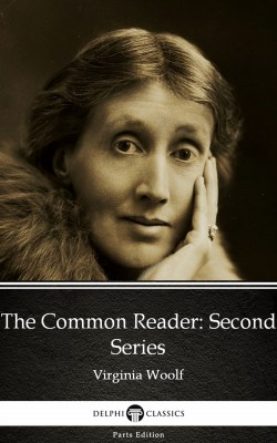 The Common Reader Second Series by Virginia Woolf - Delphi Classics (Illustrated) by Virginia Woolf from PublishDrive Inc in Classics category