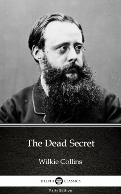 The Dead Secret by Wilkie Collins - Delphi Classics (Illustrated) by Wilkie Collins from PublishDrive Inc in Classics category