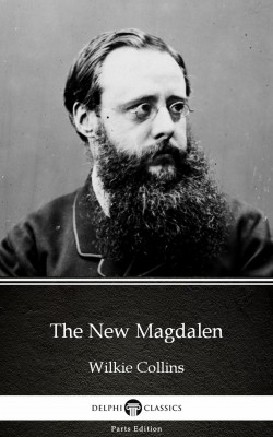 The New Magdalen by Wilkie Collins - Delphi Classics (Illustrated) by Wilkie Collins from PublishDrive Inc in Classics category