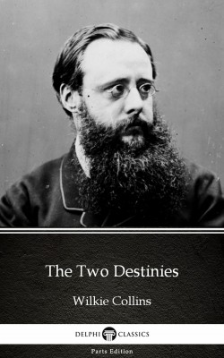 The Two Destinies by Wilkie Collins - Delphi Classics (Illustrated) by Wilkie Collins from PublishDrive Inc in Classics category