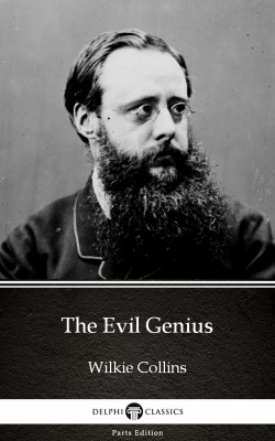 The Evil Genius by Wilkie Collins - Delphi Classics (Illustrated) by Wilkie Collins from PublishDrive Inc in Classics category