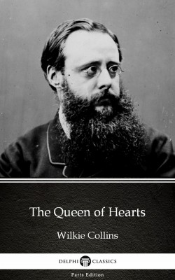 The Queen of Hearts by Wilkie Collins - Delphi Classics (Illustrated) by Wilkie Collins from PublishDrive Inc in Classics category