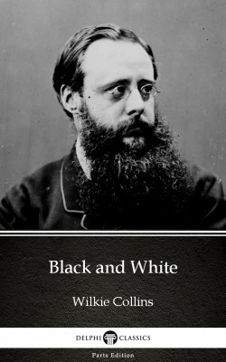 Black and White by Wilkie Collins - Delphi Classics (Illustrated) by Wilkie Collins from PublishDrive Inc in Classics category