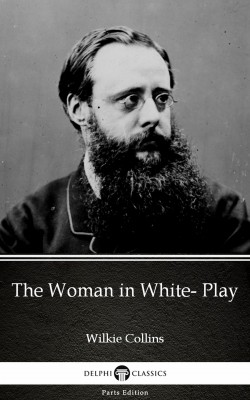 The Woman in White- Play by Wilkie Collins - Delphi Classics (Illustrated) by Wilkie Collins from PublishDrive Inc in Classics category