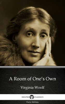 A Room of One's Own by Virginia Woolf - Delphi Classics (Illustrated) by Virginia Woolf from PublishDrive Inc in Classics category