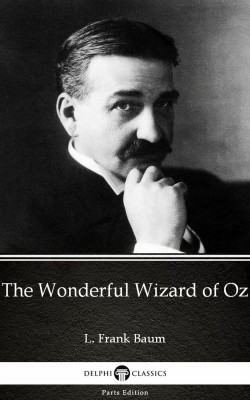 The Wonderful Wizard of Oz by L. Frank Baum - Delphi Classics (Illustrated) by L. Frank Baum from PublishDrive Inc in Classics category