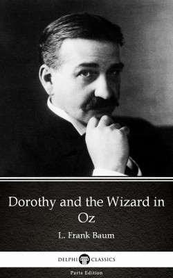 Dorothy and the Wizard in Oz by L. Frank Baum - Delphi Classics (Illustrated) by L. Frank Baum from PublishDrive Inc in Classics category