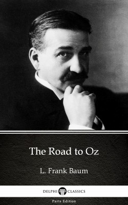 The Road to Oz by L. Frank Baum - Delphi Classics (Illustrated) by L. Frank Baum from PublishDrive Inc in Classics category
