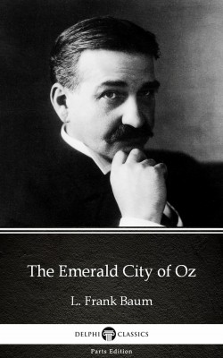 The Emerald City of Oz by L. Frank Baum - Delphi Classics (Illustrated) by L. Frank Baum from PublishDrive Inc in Classics category