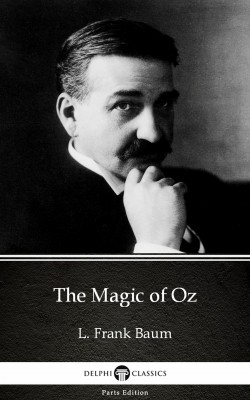 The Magic of Oz by L. Frank Baum - Delphi Classics (Illustrated) by L. Frank Baum from PublishDrive Inc in Classics category