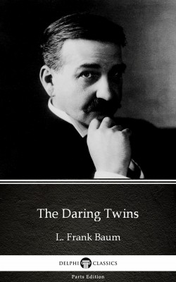 The Daring Twins by L. Frank Baum - Delphi Classics (Illustrated) by L. Frank Baum from PublishDrive Inc in Classics category
