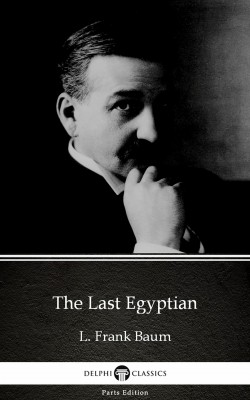 The Last Egyptian by L. Frank Baum - Delphi Classics (Illustrated) by L. Frank Baum from  in  category