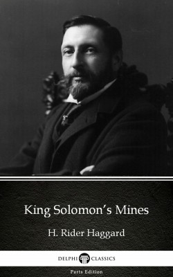 King Solomon's Mines by H. Rider Haggard - Delphi Classics (Illustrated) by H. Rider Haggard from PublishDrive Inc in Classics category