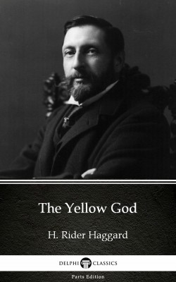 The Yellow God by H. Rider Haggard - Delphi Classics (Illustrated) by H. Rider Haggard from PublishDrive Inc in Classics category