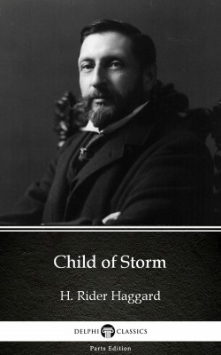 Child of Storm by H. Rider Haggard - Delphi Classics (Illustrated) by H. Rider Haggard from PublishDrive Inc in Classics category