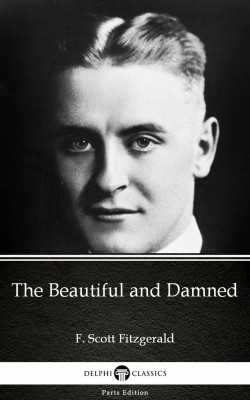 The Beautiful and Damned by F. Scott Fitzgerald - Delphi Classics (Illustrated) by F. Scott Fitzgerald from PublishDrive Inc in Classics category