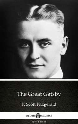 The Great Gatsby by F. Scott Fitzgerald - Delphi Classics (Illustrated) by F. Scott Fitzgerald from PublishDrive Inc in Classics category