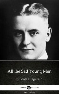 All the Sad Young Men by F. Scott Fitzgerald - Delphi Classics (Illustrated) by F. Scott Fitzgerald from PublishDrive Inc in Classics category