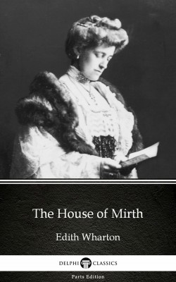 The House of Mirth by Edith Wharton - Delphi Classics (Illustrated) by Edith Wharton from PublishDrive Inc in Classics category