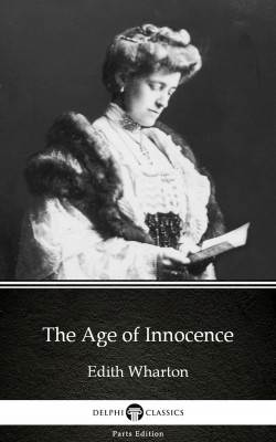 The Age of Innocence by Edith Wharton - Delphi Classics (Illustrated) by Edith Wharton from PublishDrive Inc in Classics category