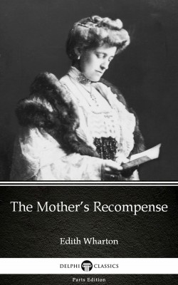 The Mother's Recompense by Edith Wharton - Delphi Classics (Illustrated) by Edith Wharton from PublishDrive Inc in Classics category
