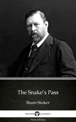 The Snake's Pass by Bram Stoker - Delphi Classics (Illustrated) by Bram Stoker from PublishDrive Inc in Classics category