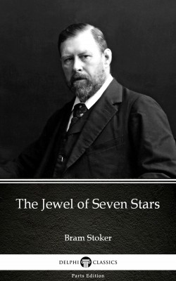 The Jewel of Seven Stars by Bram Stoker - Delphi Classics (Illustrated) by Bram Stoker from PublishDrive Inc in Classics category
