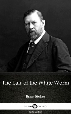 The Lair of the White Worm by Bram Stoker - Delphi Classics (Illustrated) by Bram Stoker from PublishDrive Inc in Classics category