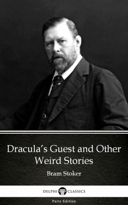 Dracula's Guest and Other Weird Stories by Bram Stoker - Delphi Classics (Illustrated) by Bram Stoker from PublishDrive Inc in Classics category
