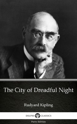 The City of Dreadful Night by Rudyard Kipling - Delphi Classics (Illustrated) by Rudyard Kipling from PublishDrive Inc in Classics category