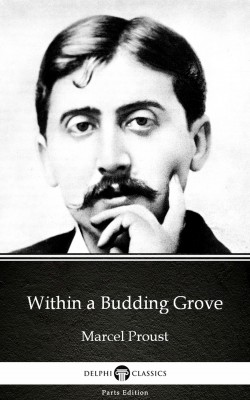 Within a Budding Grove by Marcel Proust - Delphi Classics (Illustrated) by Marcel Proust from PublishDrive Inc in Classics category