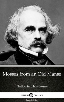 Mosses from an Old Manse by Nathaniel Hawthorne - Delphi Classics (Illustrated) by Nathaniel Hawthorne from PublishDrive Inc in Classics category