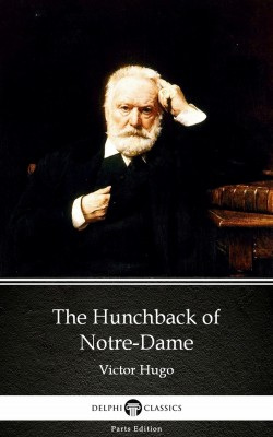The Hunchback of Notre-Dame by Victor Hugo - Delphi Classics (Illustrated) by Victor Hugo from PublishDrive Inc in Classics category