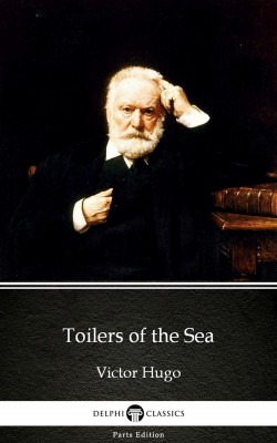 Toilers of the Sea by Victor Hugo - Delphi Classics (Illustrated) by Victor Hugo from PublishDrive Inc in Classics category