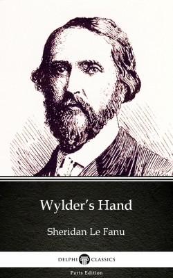 Wylder's Hand by Sheridan Le Fanu - Delphi Classics (Illustrated) by Sheridan Le Fanu from PublishDrive Inc in Classics category