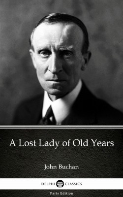 A Lost Lady of Old Years by John Buchan - Delphi Classics (Illustrated) by John Buchan from PublishDrive Inc in Classics category
