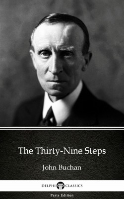 The Thirty-Nine Steps by John Buchan - Delphi Classics (Illustrated) by John Buchan from PublishDrive Inc in Classics category