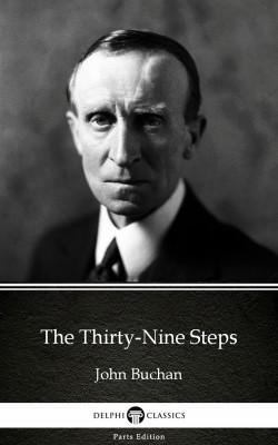 The Thirty-Nine Steps by John Buchan - Delphi Classics (Illustrated) by John Buchan from PublishDrive Inc in Classics category
