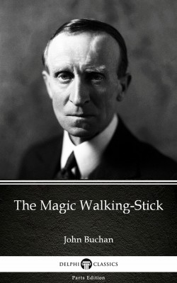 The Magic Walking-Stick by John Buchan - Delphi Classics (Illustrated) by John Buchan from PublishDrive Inc in Classics category