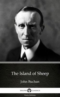 The Island of Sheep by John Buchan - Delphi Classics (Illustrated) by John Buchan from PublishDrive Inc in Classics category