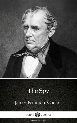 The Spy by James Fenimore Cooper - Delphi Classics (Illustrated) by James Fenimore Cooper from PublishDrive Inc in Classics category