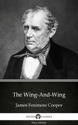 The Wing-And-Wing by James Fenimore Cooper - Delphi Classics (Illustrated) by James Fenimore Cooper from PublishDrive Inc in Classics category