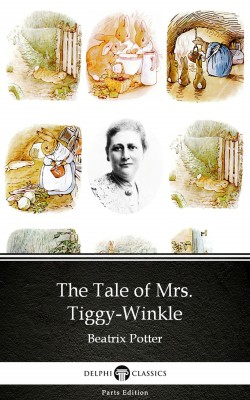 The Tale of Mrs. Tiggy-Winkle by Beatrix Potter - Delphi Classics (Illustrated) by Beatrix Potter from PublishDrive Inc in Classics category