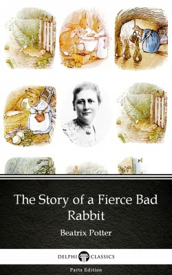 The Story of a Fierce Bad Rabbit by Beatrix Potter - Delphi Classics (Illustrated) by Beatrix Potter from Publish Drive (Content 2 Connect Kft.) in Classics category