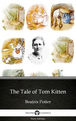 The Tale of Tom Kitten by Beatrix Potter - Delphi Classics (Illustrated) by Beatrix Potter from PublishDrive Inc in Classics category