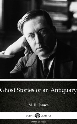 Ghost Stories of an Antiquary by M. R. James - Delphi Classics (Illustrated) by M. R. James from PublishDrive Inc in Classics category